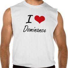 I love Dominance Sleeveless Shirts Tank Tops