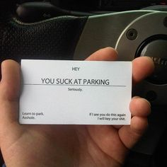 You Suck at Parking. I think I need to make these.I get boxed in by people who don't park properly.but I think I will leave out the a. Even though it is quite funny. Bad Parking, Parking Tickets, Parking Space, Weird Inventions, Just In Case, Just For You, All That Matters, Just Dream, It Goes On