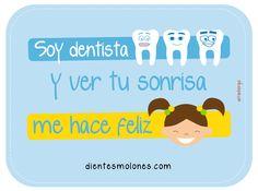 Soy dentista y ver tu sonrisa me hace feliz