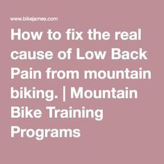 How to fix the real cause of Low Back Pain from mountain biking. | Mountain Bike Training Programs