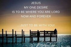 Jesus my one desire is to be