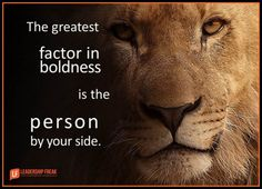 the greatest factor in boldness is the person by your side