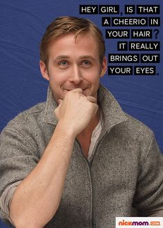 Ryan Gosling ~ Hey Girl Hey!