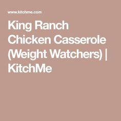 King Ranch Chicken Casserole (Weight Watchers) | KitchMe