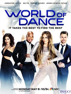 World Of Dance (NBC-May 30, 2017) -- It Takes The Best To Find The Best -  Dancing competition hosted by Executive Producer; Jennifer Lopez, Ne-Yo. Hosts: Derek Hough, Jenna Dewan Tatum, and others. A competition that offers people a 7-figure dollar prize for various dancing styles.