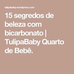 15 segredos de beleza com bicarbonato | TulipaBaby Quarto de Bebê.