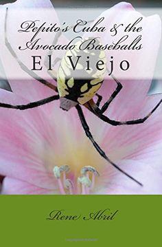Pepito's Cuba & the Avocado Baseballs: Pepito's Cuba & the Avocado Baseballs by Rene' Abril http://www.amazon.com/dp/1492779679/ref=cm_sw_r_pi_dp_mv-yvb0FC45D7
