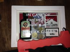 Break glass incase of emergency - with cigarettes, money and jagermeister