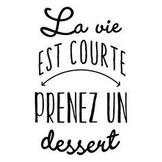 La vie est courte. Prenez un dessert