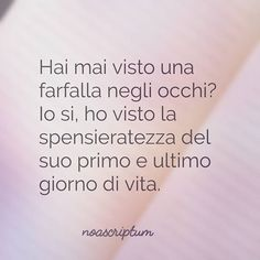 Caro Diario - #noascriptum_carodiario_ #carodiario #iomicito #poesia #frasi #pensierieparole #riflessioni #aforismi #arte #farfalla #spensierata #vita #giorno #ultimo #primo #spensieratezza #occhi
