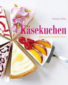 Käsekuchen - 60 Rezepte für himmlischen Genuss: Hannah Miles