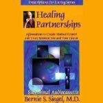 Healing Partnerships: Affirmations to Create Mutual Respect and Trust Between You and Your Doctor   Bernie S. Siegel