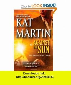 Against the Sun (Raines of Wind Canyon) (9780778313502) Kat Martin , ISBN-10: 0778313506  , ISBN-13: 978-0778313502 ,  , tutorials , pdf , ebook , torrent , downloads , rapidshare , filesonic , hotfile , megaupload , fileserve