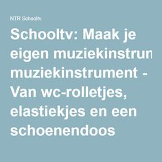 Schooltv: Maak je eigen muziekinstrument - Van wc-rolletjes, elastiekjes en een schoenendoos