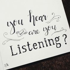 You hear but are you listening. Hand lettering. Typography