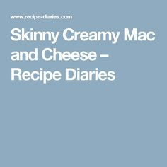 Skinny Creamy Mac and Cheese – Recipe Diaries