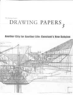 The Drawing Center's Drawing Paper, Volume 3 Includes an introduction by Catherine de Zegher, an essay by Mark Wigley, and an attachment with five texts by Constant Nieuwenhuys.