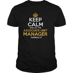 Keep Calm And Let The Associate Unit Manager Handle It T- Shirt  Hoodie Unit Manager