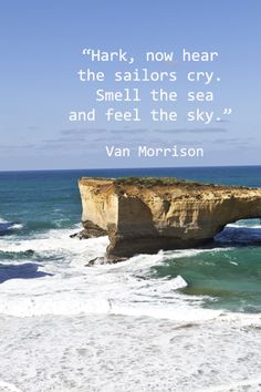 """""""Hark, now hear the sailors cry . . . Let your soul and spirit fly into the mystic.""""  - Van Morrison"""