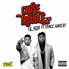 Lil Kesh ft. Space Garcey – Cause Trouble Pt.3