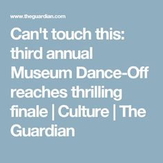 Can't touch this: third annual Museum Dance-Off reaches thrilling finale | Culture | The Guardian