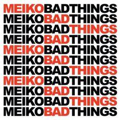 """great song """"Bad Things""""- Meiko"""