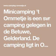 Minicamping 't Ommetje is een svr camping gelegen in de Betuwe, Gelderland. De camping ligt in Ommeren, nabij Buren, Tiel, Ingen, Kesteren en Lienden. Honden toegestaan. Ervaar kamperen als nooit tevoren.