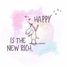 Happy is the new rich. Dream Quotes, Quotes To Live By, Love Quotes, Inspirational Quotes, Studying Funny, Unicorn Quotes, Unicorn Art, Girly Quotes, Good Vibes Only