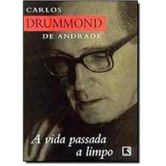 A Vida Passada a Limpo - Carlos Drummond de Andrade