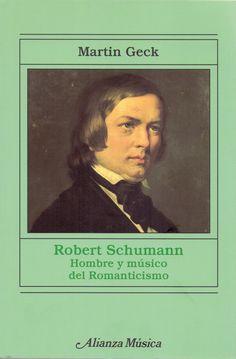 GECK, Martin. Robert Schumann. Hombre y músico del Romanticismo