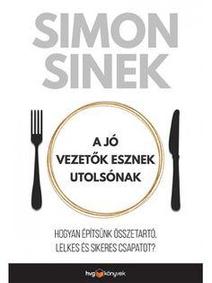 Töltse le vagy olvassa el online A jó vezetők esznek utolsónak Ingyenes Könyvek (PDF ePub - Simon Sinek, Miért csak kevesen mondhatják el magukról, hogy imádják a munkájukat? Simon Sinek Books, Ebooks, Logos, Products, Logo, Gadget