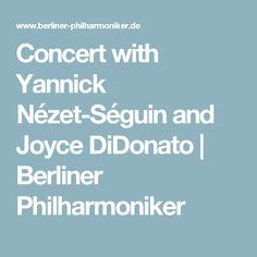 Concert with Yannick Nézet-Séguin and Joyce DiDonato    Berliner Philharmoniker