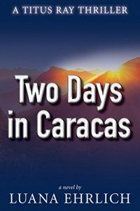 Two Days in Caracas: A Titus Ray Thriller : Bookangel.co.uk