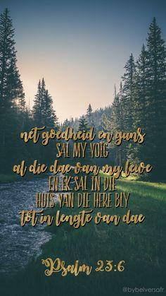 Net goedheid en guns sal my volg al die dae van my lewe en ek sal in die huis van die HERE bly tot in lengte van dae Psalm Psalm 23 6, Psalms, Bible Study Notebook, Afrikaans, Heavens, Bible Scriptures, Deep Thoughts, Guns, Inspirational