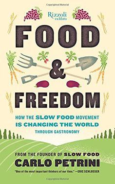 Food & Freedom: How the Slow Food Movement Is Creating Change Around the World Through Gastronomy by Carlo Petrini http://www.amazon.com/dp/0847846857/ref=cm_sw_r_pi_dp_Jq47vb19CQ7DR