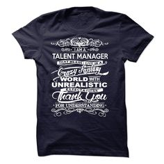 I Am A Talent Manager That Means I Live In A Crazy Fantasy Thank You For Understanding T Shirt, Hoodie Talent Manager