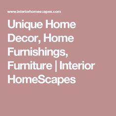 Unique Home Decor, Home Furnishings, Furniture | Interior HomeScapes