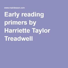 Early reading primers by Harriette Taylor Treadwell