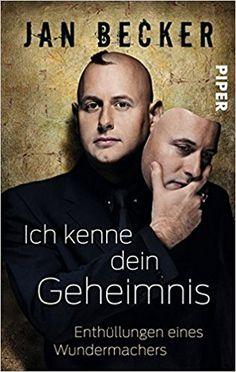 Ich kenne dein Geheimnis: Enthüllungen eines Wundermachers: Amazon.de: Jan Becker: Bücher