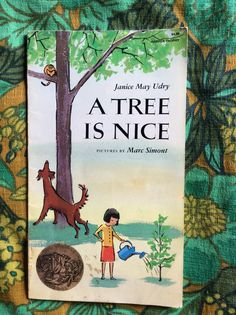 A Tree is Nice By Janice May Udry Pictures by Marc Simont 0-06-443147-9 First Harper Trophy edition, 1987 Originally published in 1956 Retailed for $4.95 Purchased for $0.50 from The Friends of the South Portland Library Book Shop June 2015