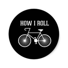 How I Roll Bicycle Stickers- JenHoney Design Bike Ride Quotes, Cycling Quotes, Bicycle Party, Bike Humor, Bike Parade, Riding Quotes, Spin Bikes, Bike Shirts, Bike Art