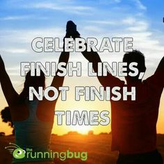 Celebrate finish lines, not finish times