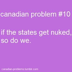 NOT REALLY FUNNY: Canada was effectively a human shield between the States and the Soviet Union during the Cold War. So glad that's over - now let's hope it doesn't happen again with North Korea. Canadian Memes, Canadian Things, I Am Canadian, Canadian Humour, Canadian Bacon, Canada Jokes, Meanwhile In Canada, Canada 150, Old Memes
