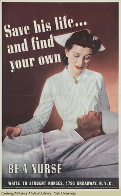 """WWII Poster: """"Save his life.and find your own : Be a nurse."""" Poster features image of a uniformed nurse tending to a wounded soldier whose head is bandaged. Pub Vintage, Vintage Nurse, Vintage Medical, Vintage Books, Vintage Photos, History Of Nursing, History Class, Medical History, Ww2 Posters"""