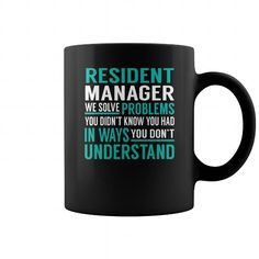 RESIDENT MANAGER WE SOLVE PROBLEMS YOU DIDNT KNOW YOU HAD IN WAYS YOU DONT UNDERSTAND JOB TITLE MUGS COFFEE MUGS T-SHIRTS, HOODIES  ==►►Click To Order Shirt Now #Jobfashion #jobs #Jobtshirt #Jobshirt #careershirt #careertshirt #SunfrogTshirts #Sunfrogshirts #shirts #tshirt #hoodie #sweatshirt #fashion #style