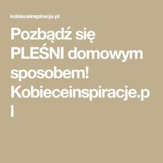 Pozbądź się PLEŚNI domowym sposobem! Kobieceinspiracje.pl