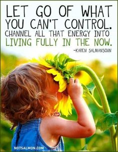 Let go of what You can't control...