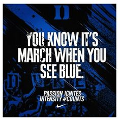 You know it's March when you see DUKE BLUE!! Thanks for a great run this year!! Duke Basketball 2013
