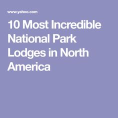 10 Most Incredible National Park Lodges in North America