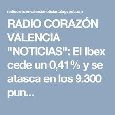 """RADIO CORAZÓN VALENCIA  """"NOTICIAS"""": El Ibex cede un 0,41% y se atasca en los 9.300 pun..."""
